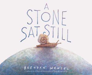 """""""A Stone Sat Still"""" By Brendan Wenzel"""