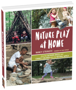 Nature Play at Home includes ideas for helping kids connect with nature