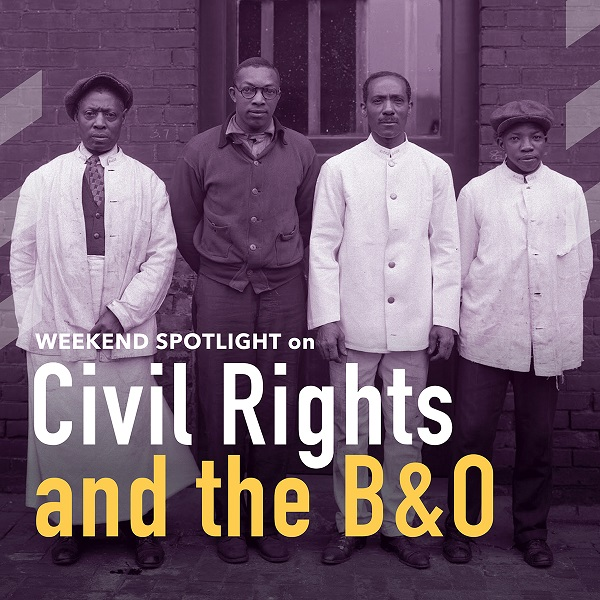 Weekend Spotlight on Civil Rights and the B&O